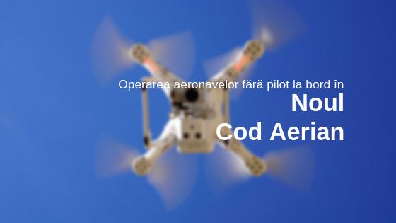 Operarea dronelor în noul Cod Aerian (proiect de lege)