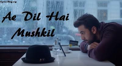 Ae Dil Hai Mushkil Lyrics - Arijit Singh | Title Song