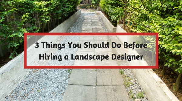 3 Things You Should Do Before Hiring a Landscape Designer