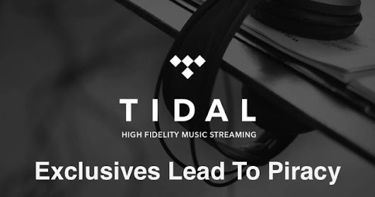 Tidal Exclusives Bring Back Piracy