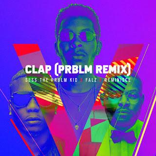 [Music] Sess X Falz X Reminisce – Clap (PRBLM Remix)
