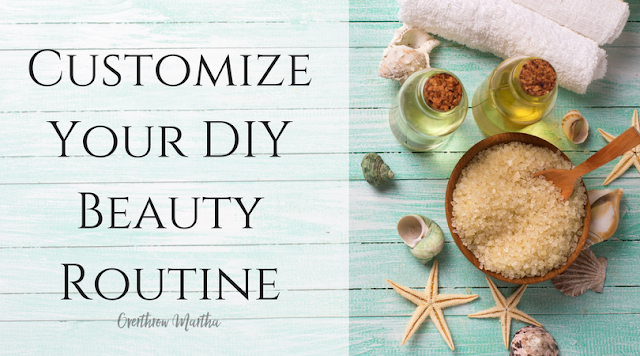 Customize your DIY Beauty routine