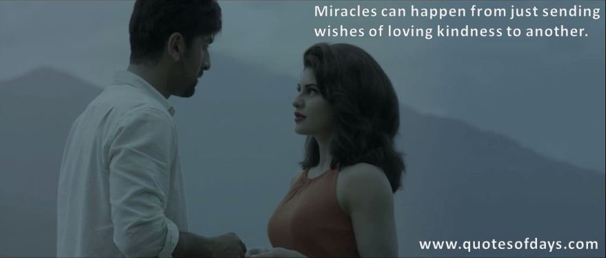 Miracles can happen from just sending  wishes of loving kindness to another.