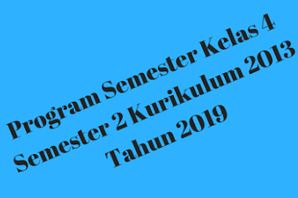 Program Semester Kelas 4 Semester 2 Kurikulum 2013 Tahun 2019