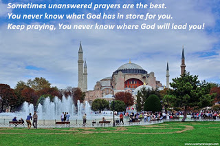 Sometimes unanswered prayers are the best. You never know what God has in store for you. Keep praying, You never know where God will lead you! Jummah Mubarak,