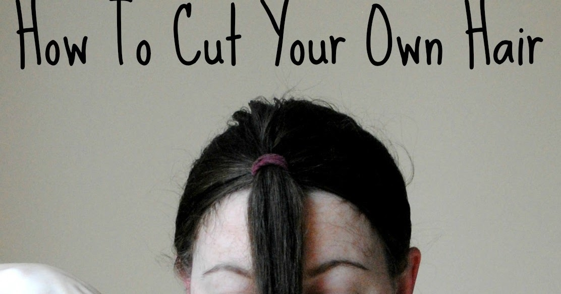 style your own hair how to cut your own hair 1380