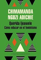 Querida Ijeawele. Cómo educar en el feminismo, Chimamanda Ngozi Adichie