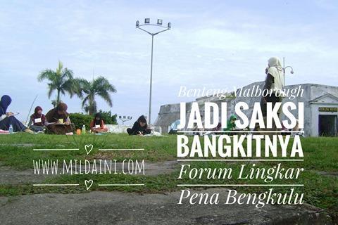 Benteng Malborough Saksi Sejarah Bangkitnya Forum Lingkar Pena Bengkulu