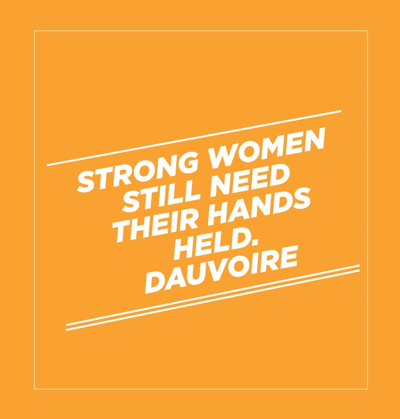 Strong women still need their hands held. Dauvoire