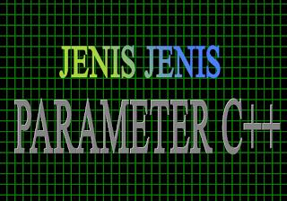 Jenis Jenis Parameter dan Contoh Programnya pada C++