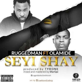 Ruggedman Ft. Olamide – Seyi Shay