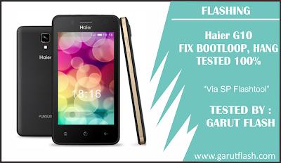 Firmware dan Cara Flash Haier G10 Via SP Flashtool Tested 100%