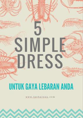 5 Simple Dress Untuk Dipakai Saat Lebaran