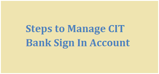 Steps to Manage CIT Bank Sign In to Account