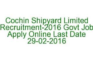 Cochin Shipyard Limited Recruitment-2016 Govt Job Apply Online Last Date 29-02-2016