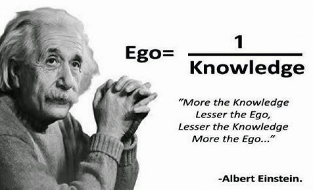 The World Through Albert Einstein's Eyes And His 36 Most Important Life Lessons   -  Ego equals 1 divided by Knowledge. More the Knowledge Lesser the Ego, Lesser the Knowledge More the Ego...