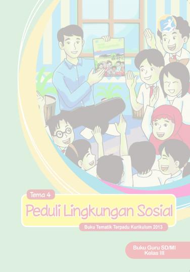 Download Buku Guru Kurikulum 2013 SD Kelas 3 Tema 4 Peduli Lingkungan Sosial