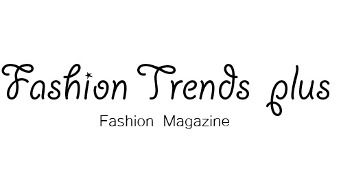 Beauty Tips, Fashion Trends and News - FashionTrendsPlus