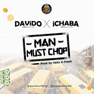 Download mp3:Ichaba feat Davido – Man Must Chop(Afro Naija)2018