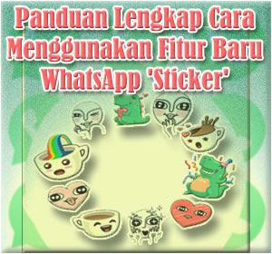 Panduan Lengkap Cara Menggunakan Fitur Baru WhatsApp 'Sticker'