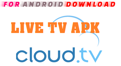FOR ANDROID DOWNLOAD: Android CloudTV Apk Pro Watch Cable Tv Pro