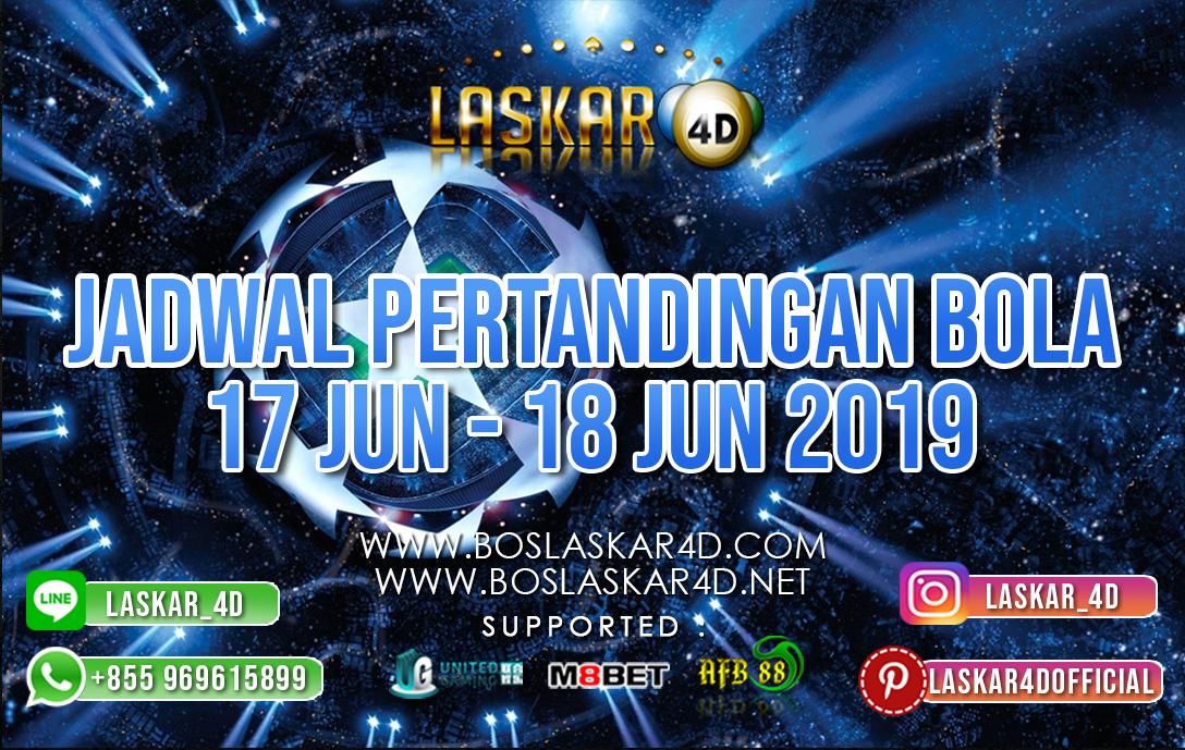 JADWAL PERTANDINGAN BOLA TANGGAL 17 – 18 JUNI 2019