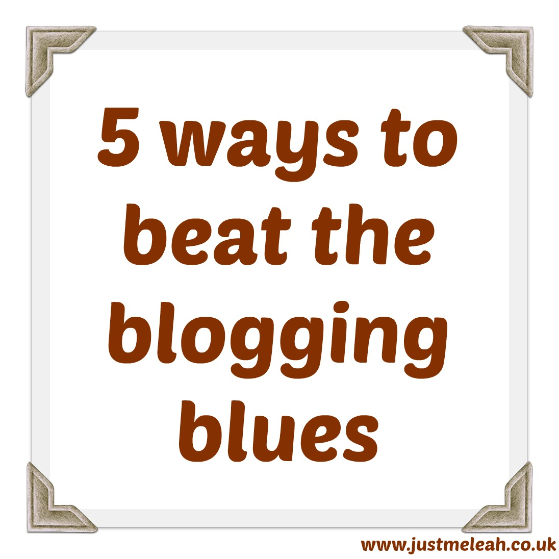 5 WAYS TO BEAT THE BLOGGING BLUES