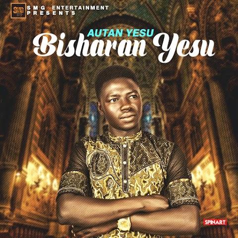 MUSIC: BISHARAN YESU - AUTAN YESU