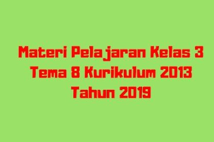 Materi Pelajaran Kelas 3 Tema 8 Kurikulum 2013 Tahun 2019
