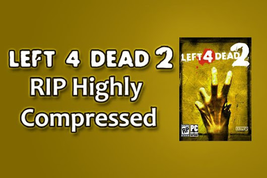 Left 4 Dead 2 RIP Highly Compressed - YJ ES Latest Buzz