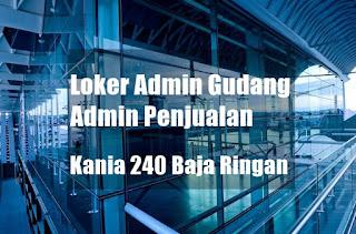 Loker Admin Gudang dan Admin Penjualan di Kania 240 Baja Ringan