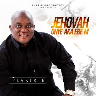 Gospel Song; Plaririe – Jehovah Onye Aka Ebe M