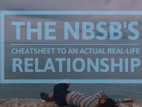 THE NBSB'S CHEATSHEET TO AN ACTUAL REAL-LIFE RELATIONSHIP