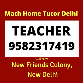 Best Maths Tutors for Home Tuition in New Friends Colony, Delhi Call:9582317419