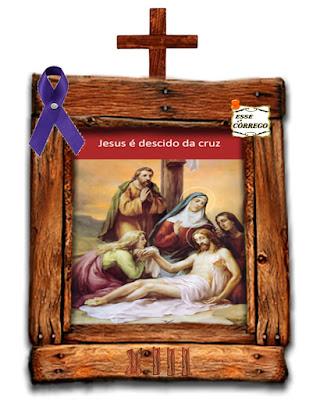 Caminho da Cruz - Jesus é descido da cruz