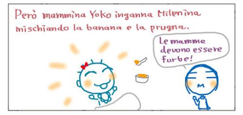 Pero' mammina Yoko inganna Milenina mischiando la banana e la prugna. Le mamme devono essere furbe!