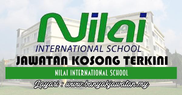 Jawatan Kosong 2017 di Nilai International School www.banyakjawatan.my