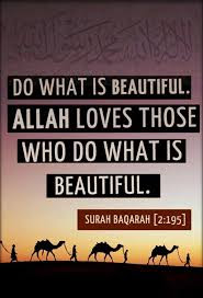 Do what is beautiful. Allah loves those who do what is beautiful