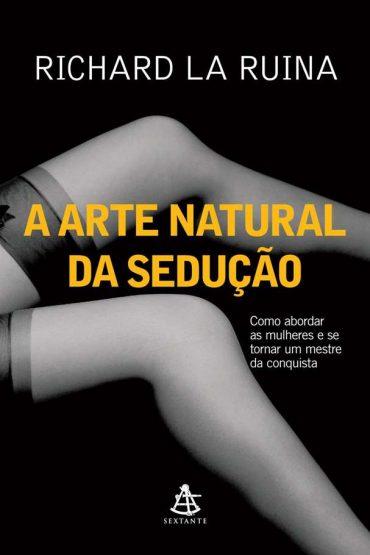 Baixar Livro A Arte Natural da Sedução (Richard La Ruina)