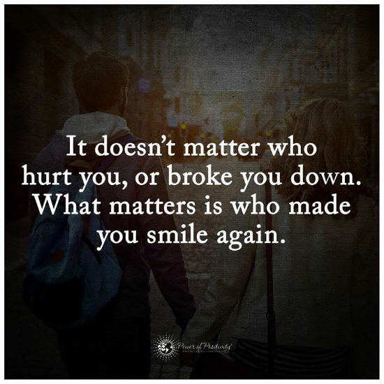 What matters is who made you smile again   Quote.   101 Quotes