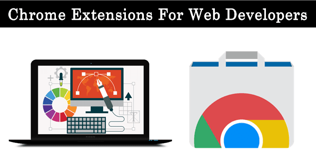 Top 8 Best Google Chrome Extensions For Web Developers/Designers