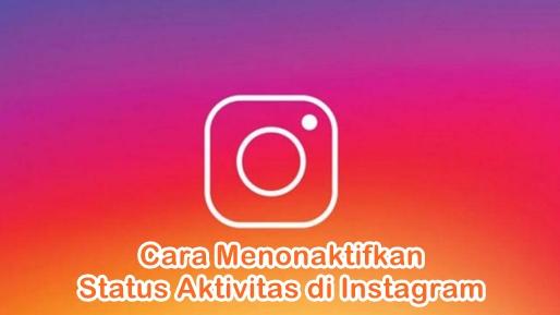 Cara Menyembunyikan Fitur Terakhir Dilihat atau Status Online di Instagram