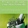 Recipes to Beautify your Skin Naturally: Rejuvenate your skin using chemical free homemade masks and give instant glow to your look.