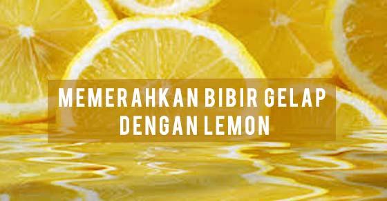 Cara Memerahkan Bibir Gelap menggunakan Lemon secara Alami