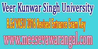 Veer Kunwar Singh University B.Ed VKSU 2016 Revised Entrance Exam Key