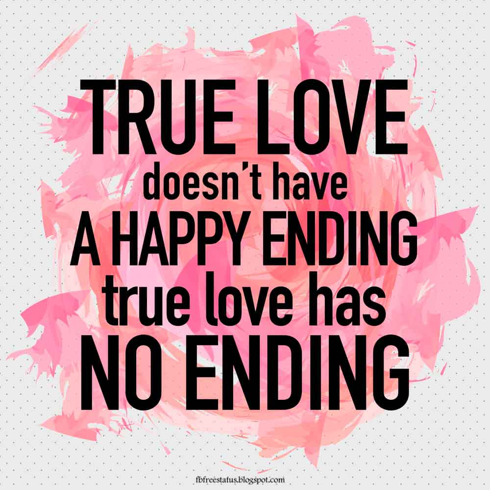 True love doesn't have a happy ending, because true love no ends.