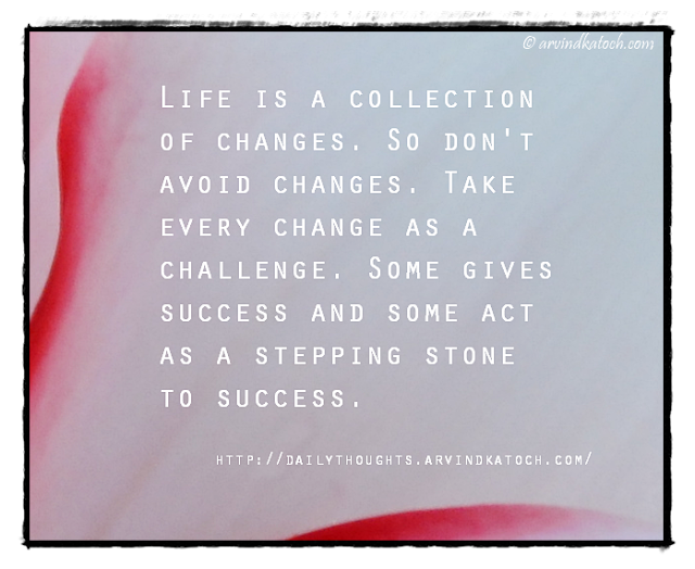 Daily Thought, Life, Collection, changes, avoid, success, stepping stone,