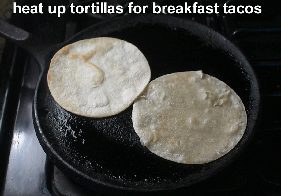 I Start Heating Up The Tortillas Just Before Eggs Are Added Heat In Microwave For 30 Seconds Or So To A Medium Hot Pan