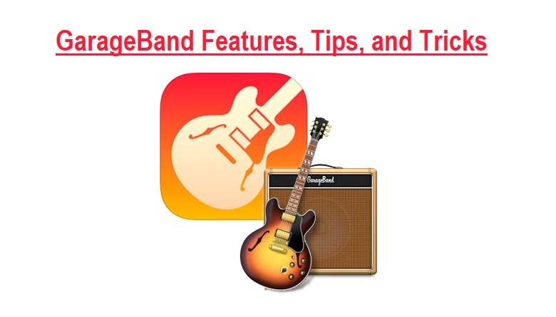 GarageBand Features, Tips, and Tricks