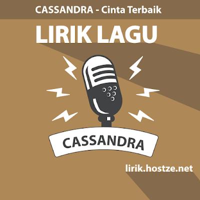 Lirik Lagu Cinta Terbaik - Cassandra - Lirik lagu indonesia